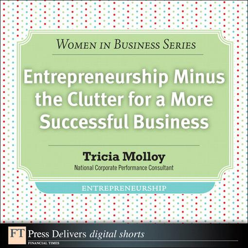 Entrepreneurship Minus the Clutter for a More Successful Business EB9780132689816