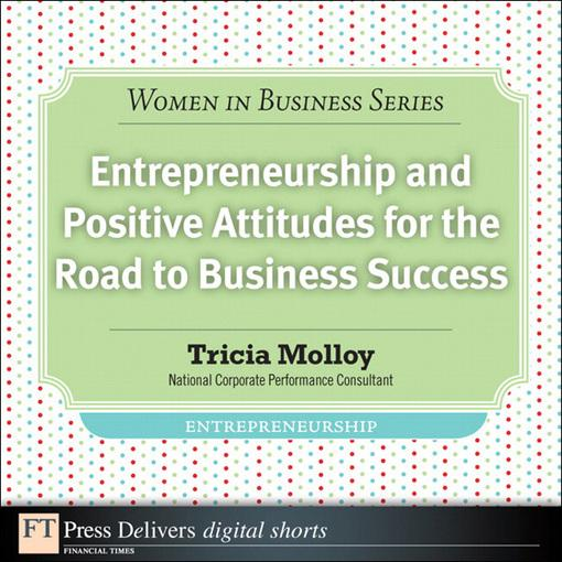 Entrepreneurship and Positive Attitudes for the Road to Business Success EB9780132691413