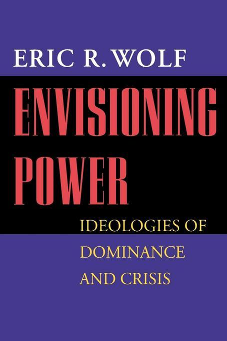 Envisioning Power: Ideologies of Dominance and Crisis EB9780520921726
