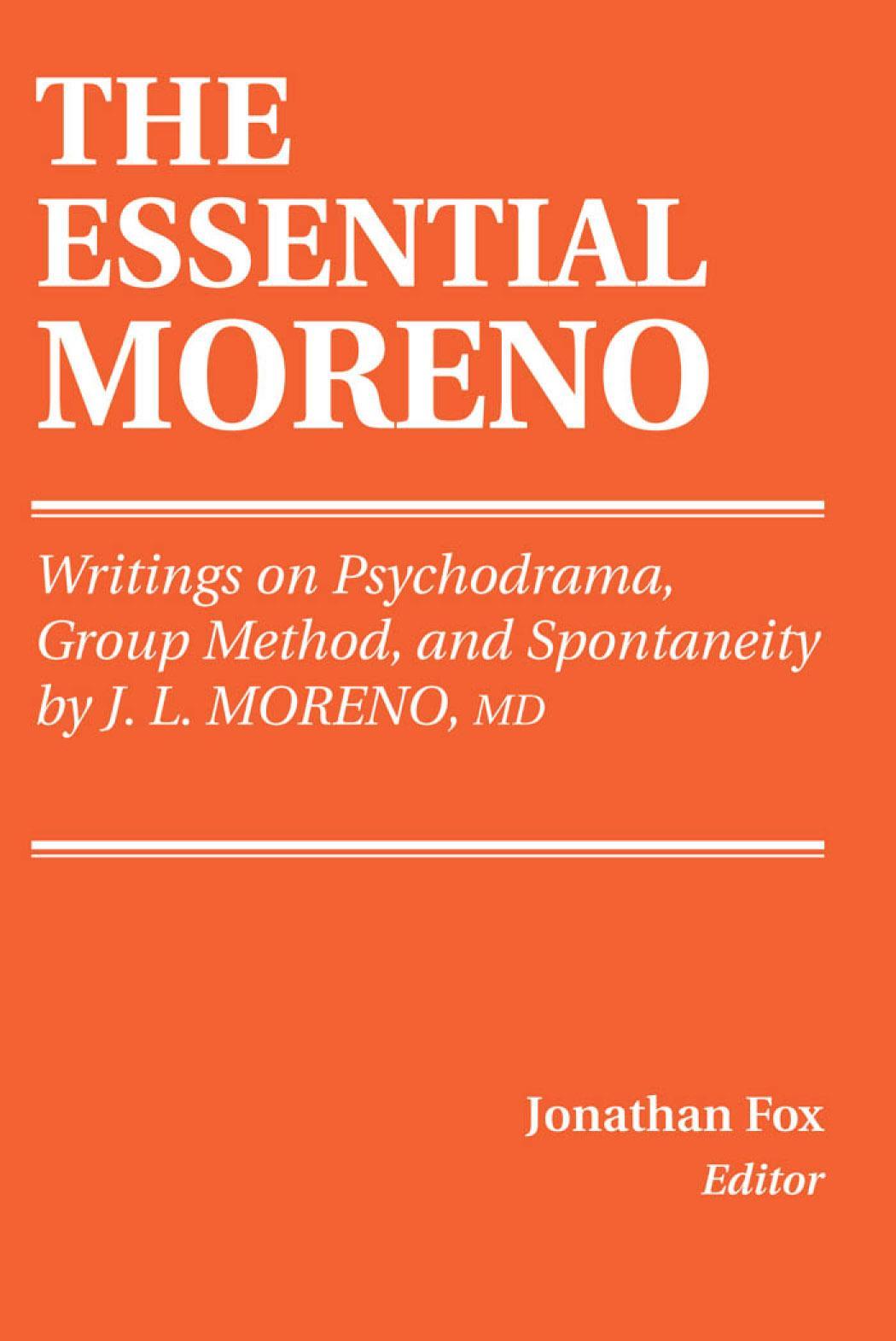 Essential Moreno, The: Writings on Psychodrama, Group Method, and Spontaneity EB9780826197757