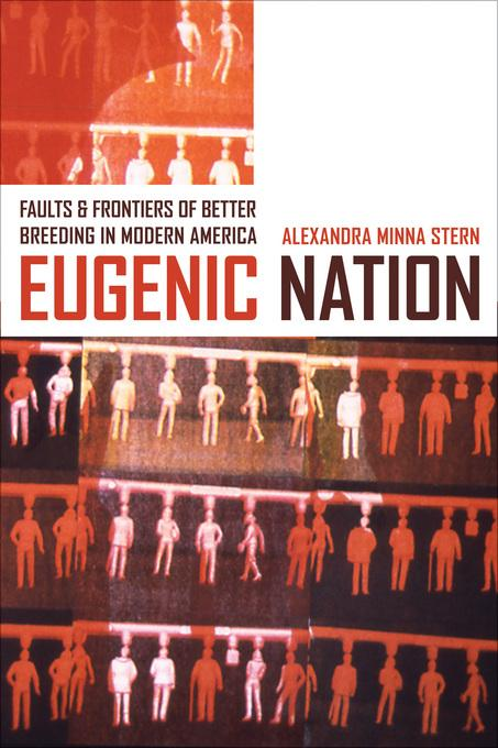 Eugenic Nation: Faults and Frontiers of Better Breeding in Modern America EB9780520938663