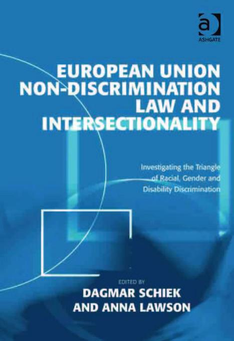 European Union Non-Discrimination Law and Intersectionality: Investigating the Triangle of Racial, Gender and Disability Discrimination EB9780754699477