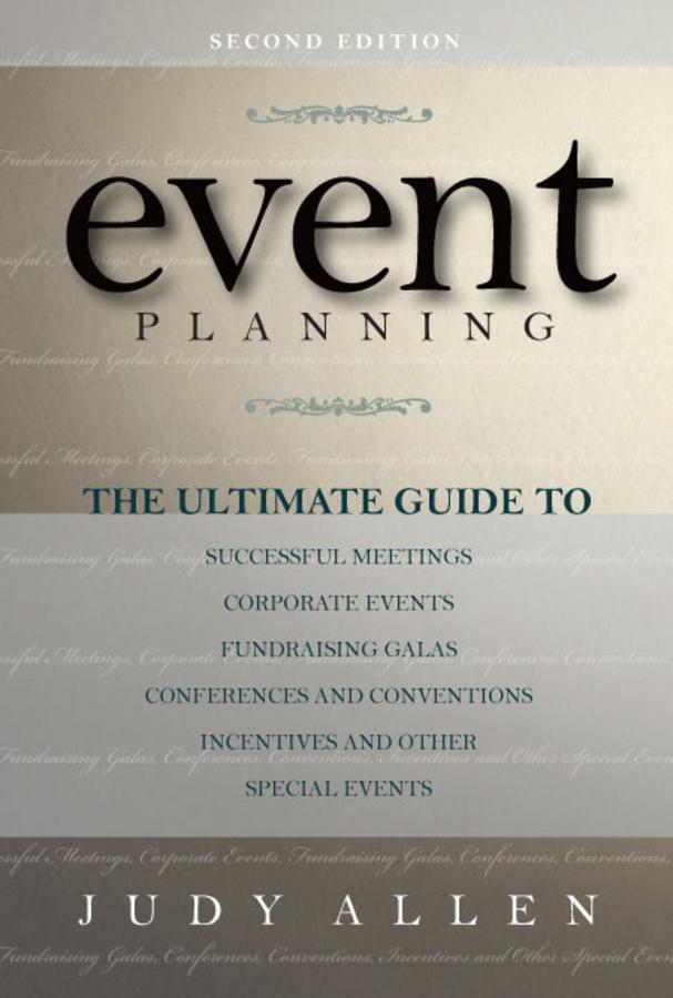 Event Planning: The Ultimate Guide To Successful Meetings, Corporate Events, Fundraising Galas, Conferences, Conventions, Incentives and Other Special EB9780470738627