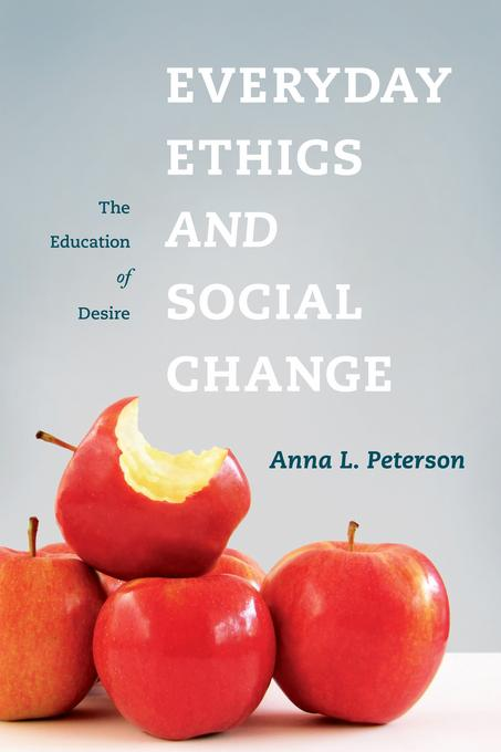 Everyday Ethics and Social Change: The Education of Desire EB9780231520553