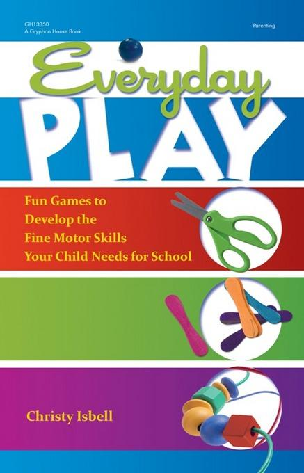 Everyday Play: Fun Games to Develop the Fine Motor Skills Your Child Needs for School EB9780876593301