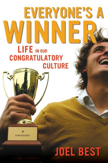 Everyone's a Winner: Life in Our Congratulatory Culture EB9780520948488