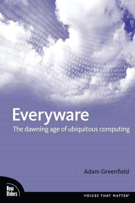 Everyware: The dawning age of ubiquitous computing EB9780321446794
