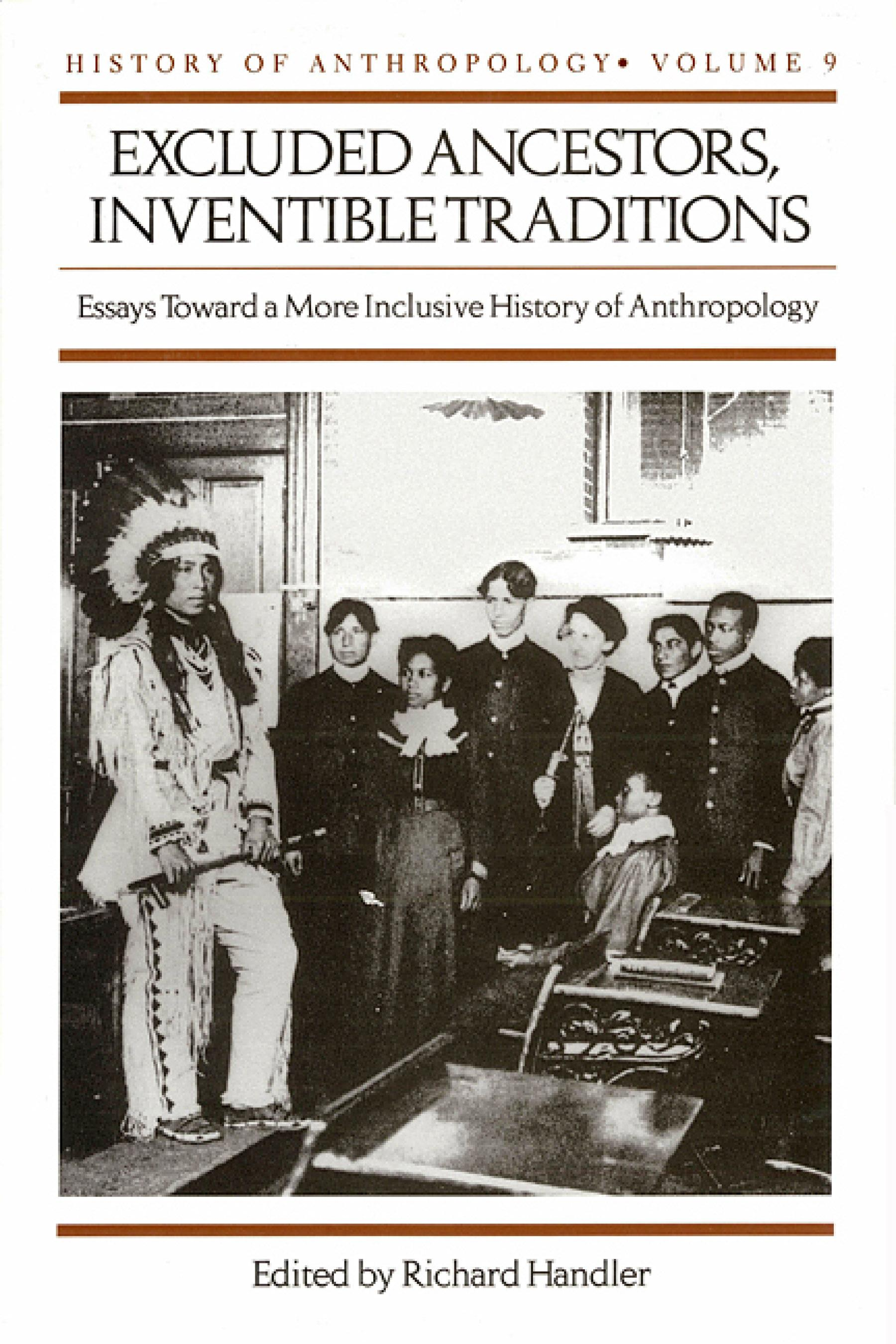 Excluded Ancestors, Inventible Traditions: Essays Toward a More Inclusive History of Anthropology EB9780299163938