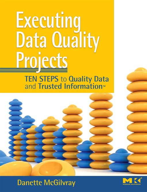 Executing Data Quality Projects: Ten Steps to Quality Data and Trusted Information (TM) EB9780080558394