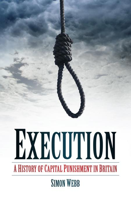 Execution: A History of Capital Punishment in Britain EB9780752466620