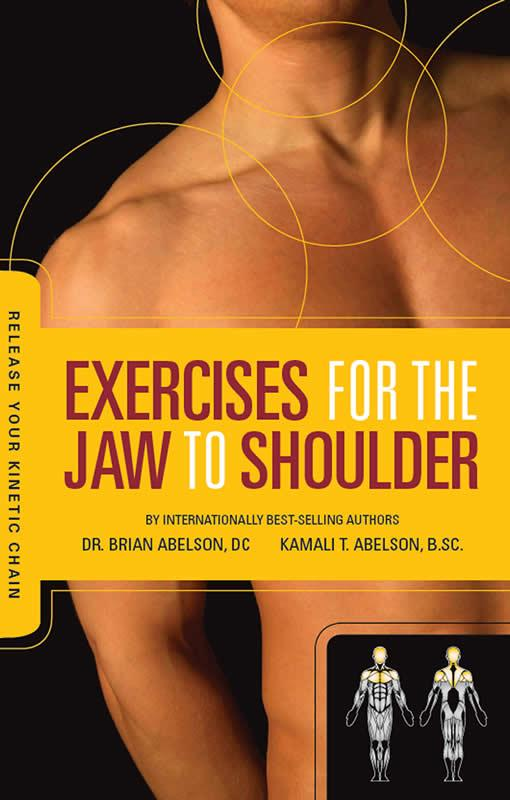 Exercises for the Jaw to Shoulder - Release Your Kinetic Chain: Release Your Kinetic Chain EB9780973384857