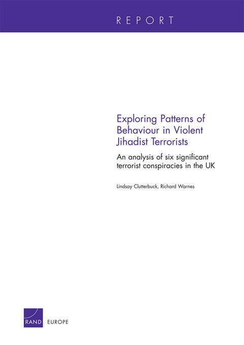 Exploring Patterns of Behaviour in Violent Jihadist Terrorists: An analysis of six significant terrorist conspiracies in the UK
