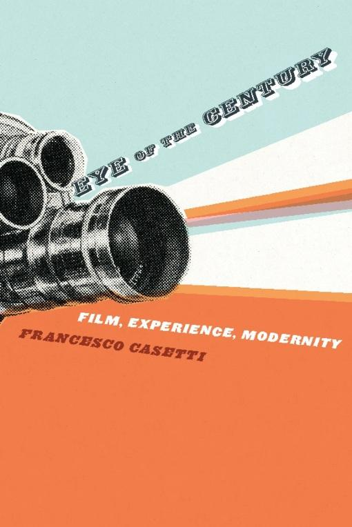 Eye of the Century: Cinema, Experience, Modernity