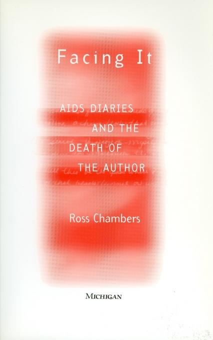 Facing It: AIDS Diaries and the Death of the Author EB9780472021932