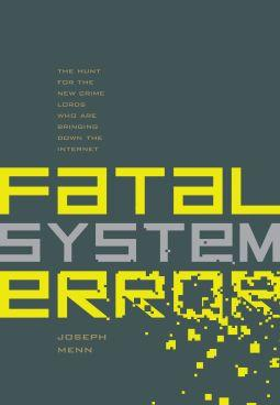 Fatal System Error: The Hunt for the New Crime Lords Who are Bringing Down the Internet EB9780786746293