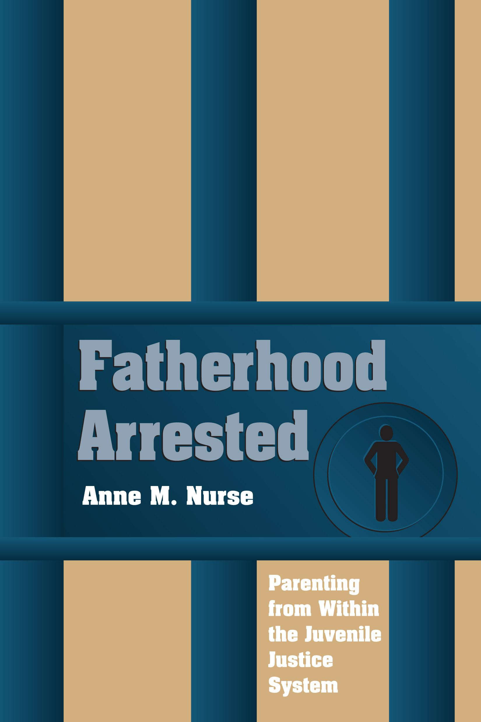 Fatherhood Arrested: Parenting from Within the Juvenile Justice System EB9780826591548