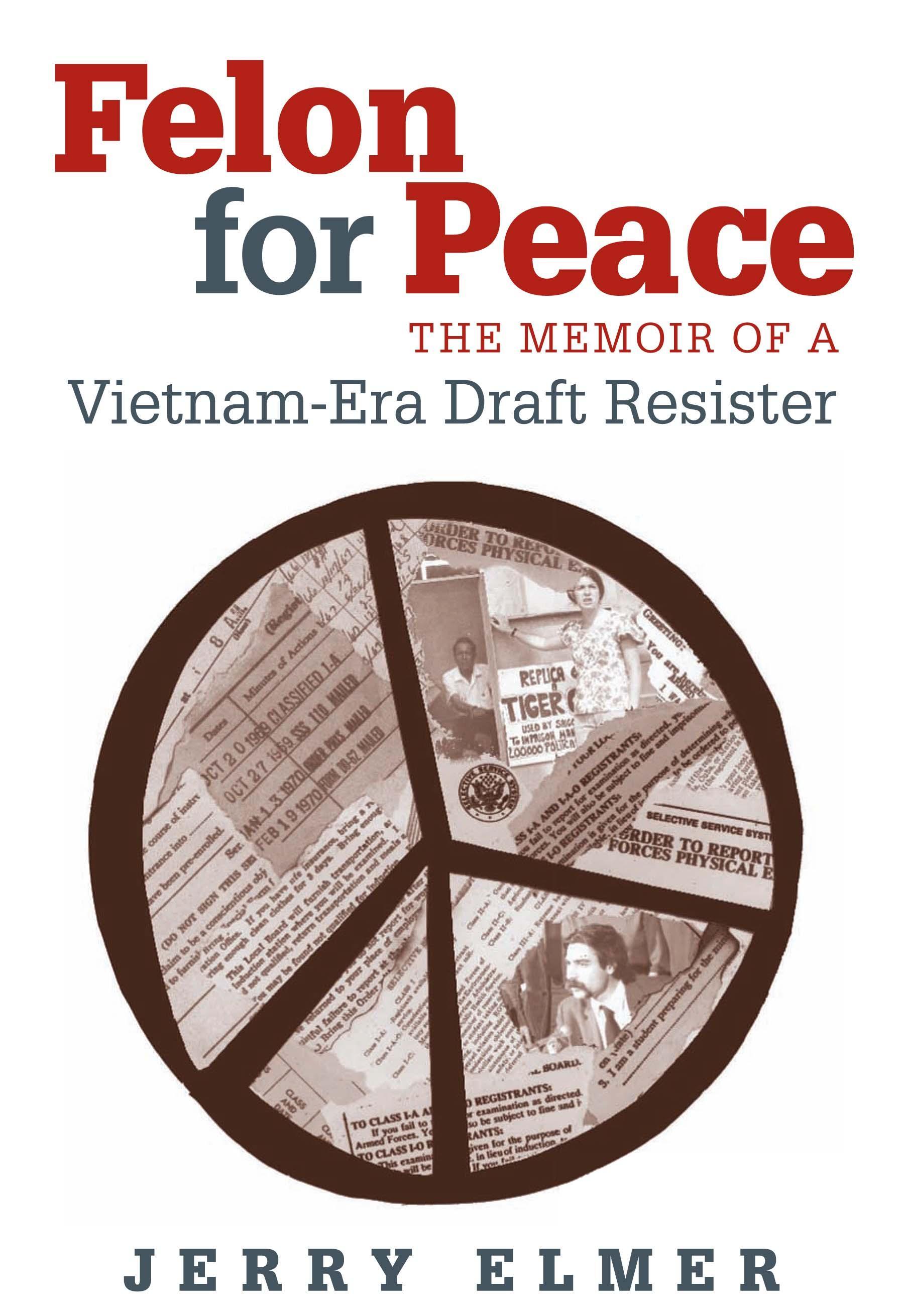 Felon for Peace: The Memoir of a Vietnam-Era Draft Resister EB9780826591982