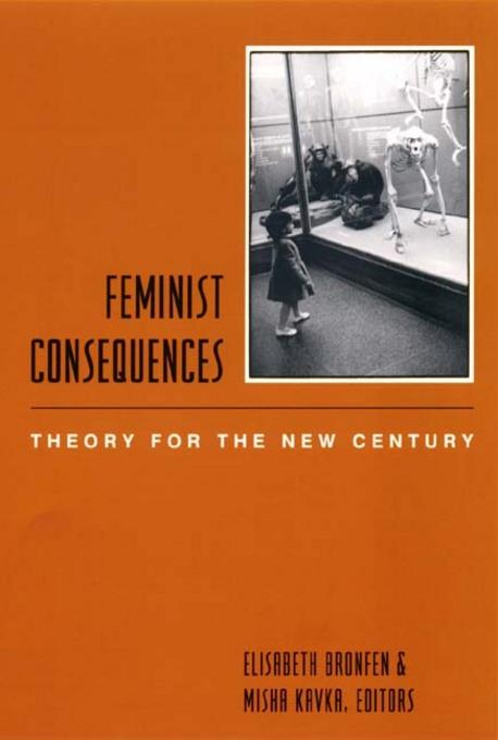 Feminist Consequences: Theory for the New Century EB9780231530149