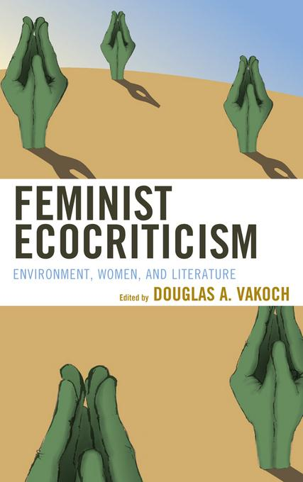 Feminist Ecocriticism: Environment, Women, and Literature EB9780739176832