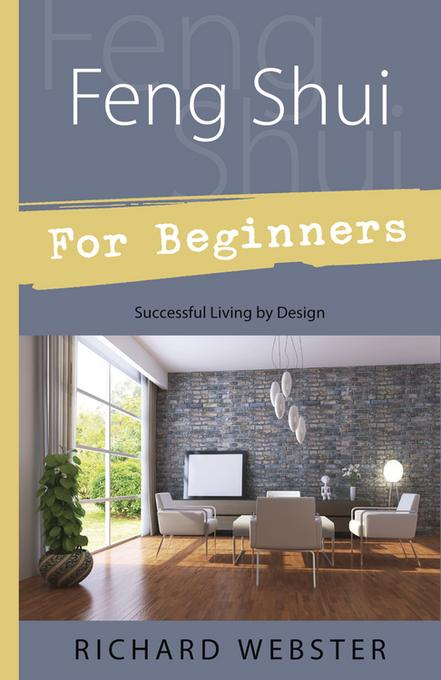 Feng Shui For Beginners: Successful Living by Design EB9780738728476