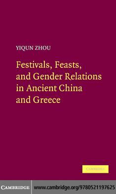 Festivals, Feasts, and Gender Relations in Ancient China and Greece EB9780511771590