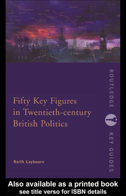 Fifty Key Figures in Twentieth Century British Politics EB9780203773697