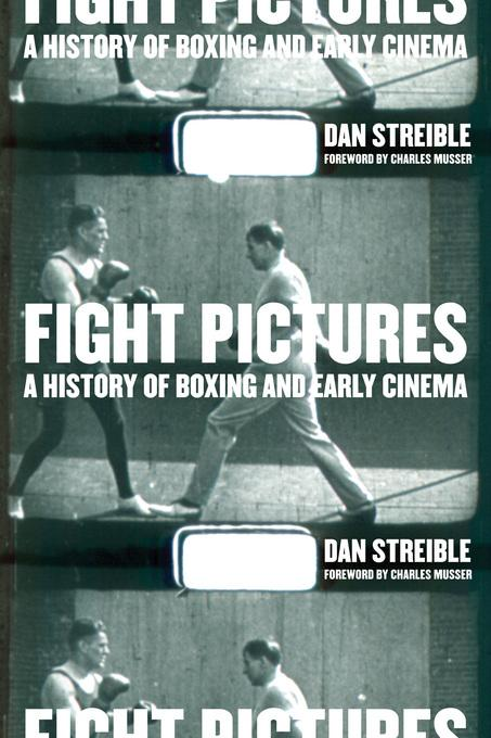 Fight Pictures: A History of Boxing and Early Cinema EB9780520940581