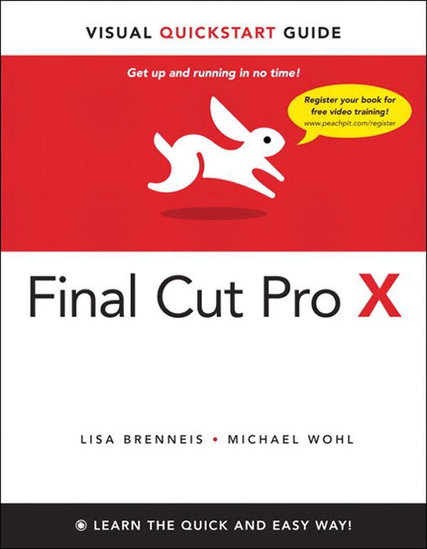Final Cut Pro X: Visual QuickStart Guide EB9780132777896