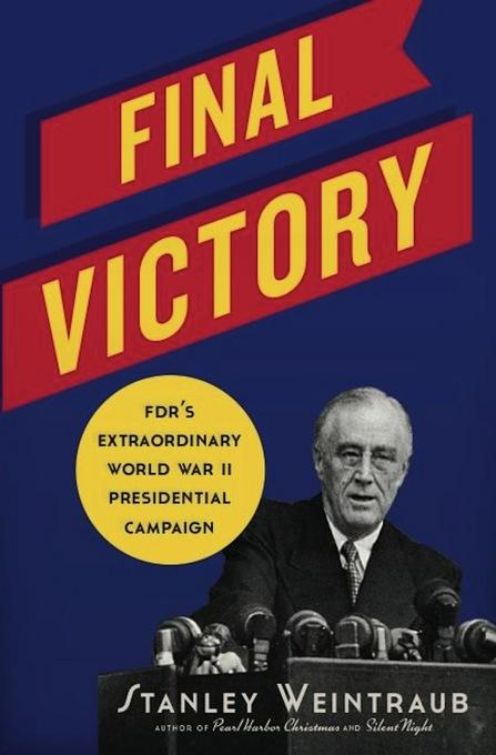Final Victory: FDR's Extraordinary World War II Presidential Campaign EB9780306821127