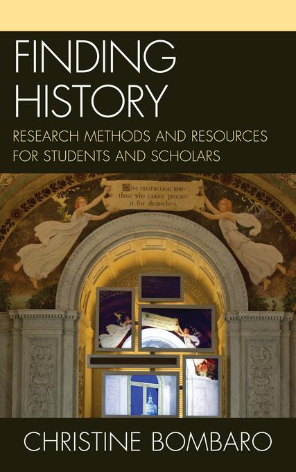 Finding History: Research Methods and Resources for Students and Scholars EB9780810883802
