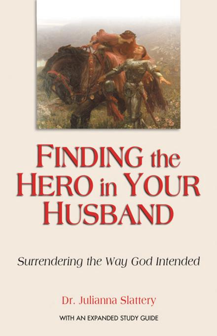 Finding the Hero in Your Husband: Surrendering the Way God Intended EB9780757399640