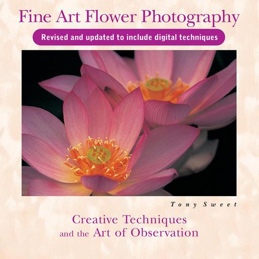 Fine Art Flower Photography: Creative Techniques and the Art of Observation, 2nd Edition EB9780811745666