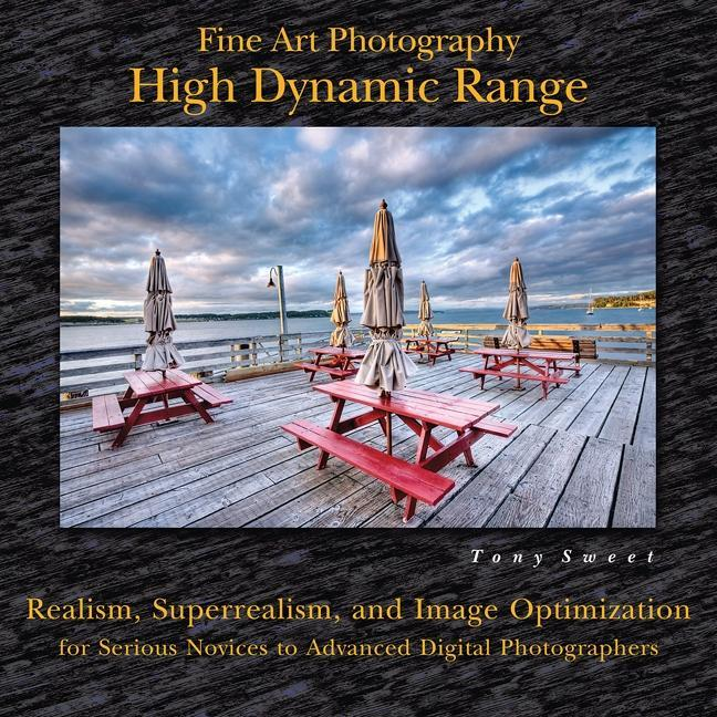 Fine Art Photography: High Dynamic Range: Realism, Superrealism, and Image Optimization for Serious Novices to Advanced Digital Photographers: High Dy EB9780811744911