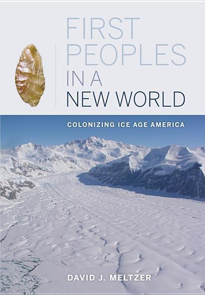 First Peoples in a New World: Colonizing Ice Age America EB9780520943155