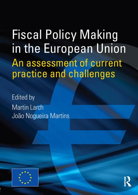 Fiscal Policy Making in the European Union: An Assessment of Current Practice and Challenges EB9780203866450