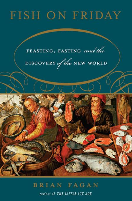 Fish on Friday: Feasting, Fasting, and the Discovery of the New World EB9780786722334