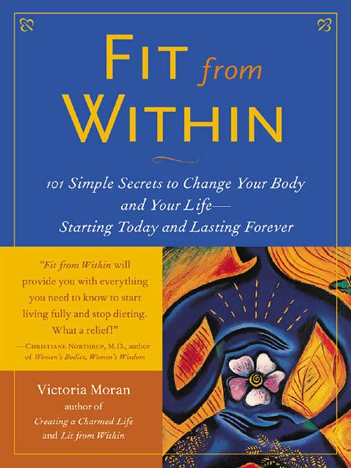 Fit From Within : 101 Simple Secrets to Change Your Body and Your Life - Starting Today and Lasting Forever EB9780071660808