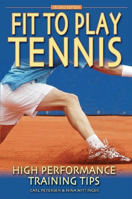 Fit to Play Tennis: High Performance Training Tips EB9780983511137