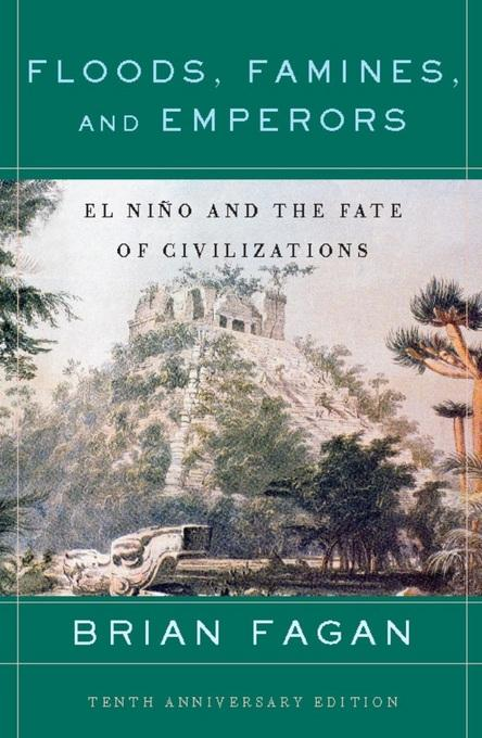 Floods, Famines, and Emperors: El Nino and the Fate of Civilizations EB9780786727681