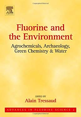 Fluorine and the Environment : Agrochemicals, Archaeology, Green Chemistry & Water: Agrochemicals, Archaeology, Green Chemistry & Water EB9780080465616