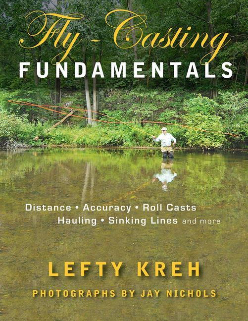 Fly-Casting Fundamentals: Distance, Accuracy, Roll Casts, Hauling, Sinking Lines, and More EB9780811745697