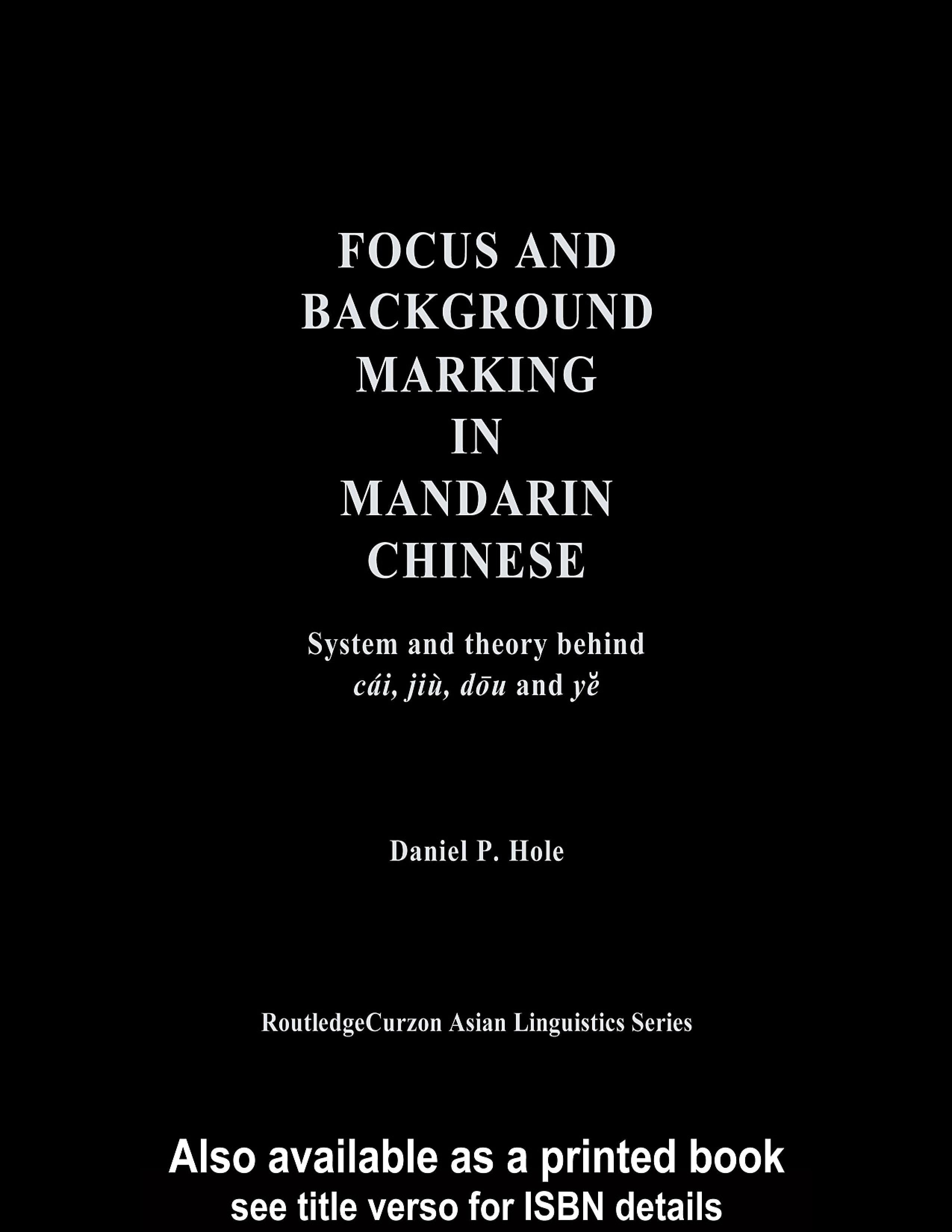 Focus and Background Marking in Mandarin Chinese: System and Theory behind cai, jiu, dou and ye EB9780203565193