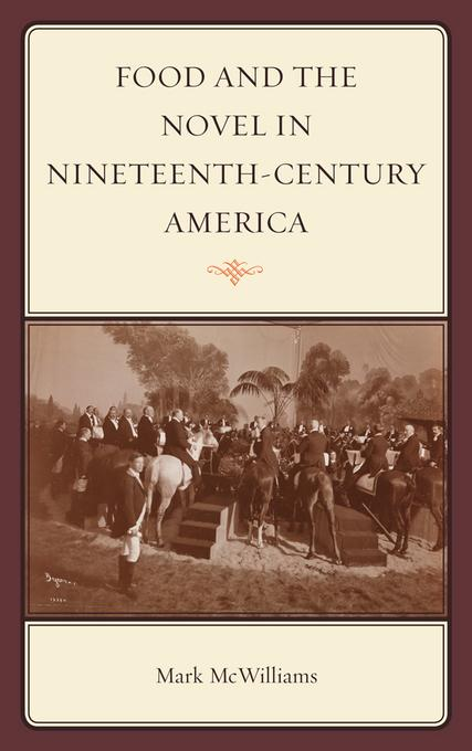 Food and the Novel in Nineteenth-Century America EB9780759120969