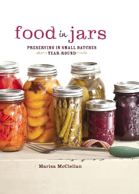 Food in Jars: Preserving in Small Batches Year-Round EB9780762445073