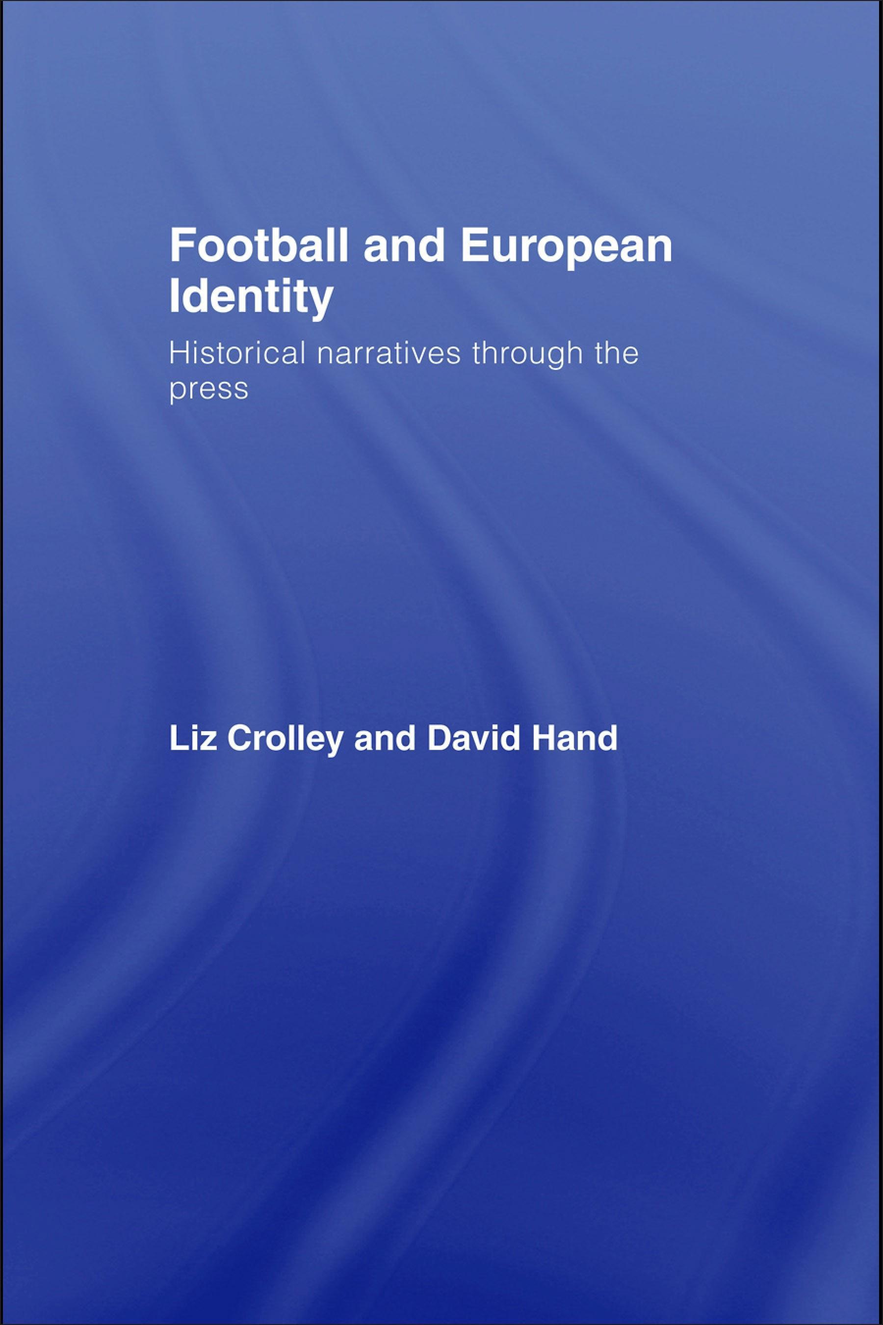 Football and European Identity: Historical Narratives Through the Press EB9780203299531