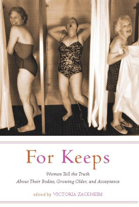 For Keeps: Women Tell the Truth About Their Bodies, Growing Older, and Acceptance EB9780786750894
