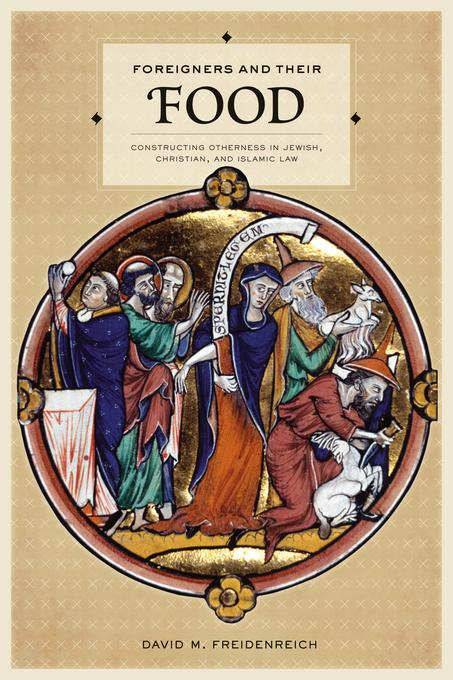 Foreigners and Their Food: Constructing Otherness in Jewish, Christian, and Islamic Law EB9780520950276