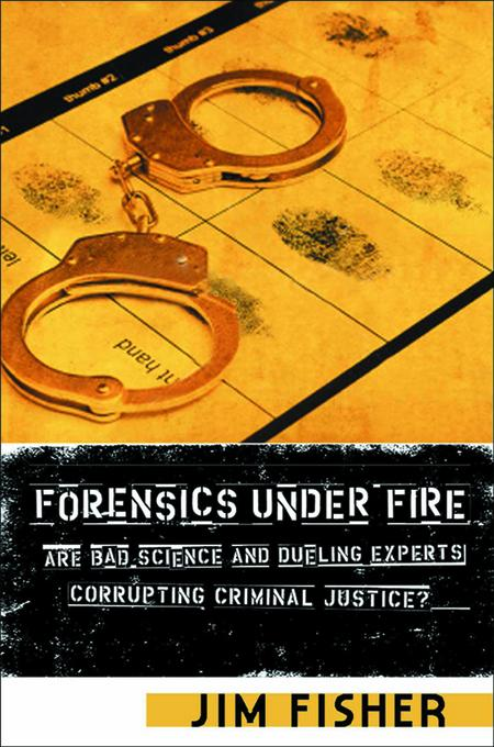 Forensics Under Fire: Are Bad Science and Dueling Experts Corrupting Criminal Justice? EB9780813544243