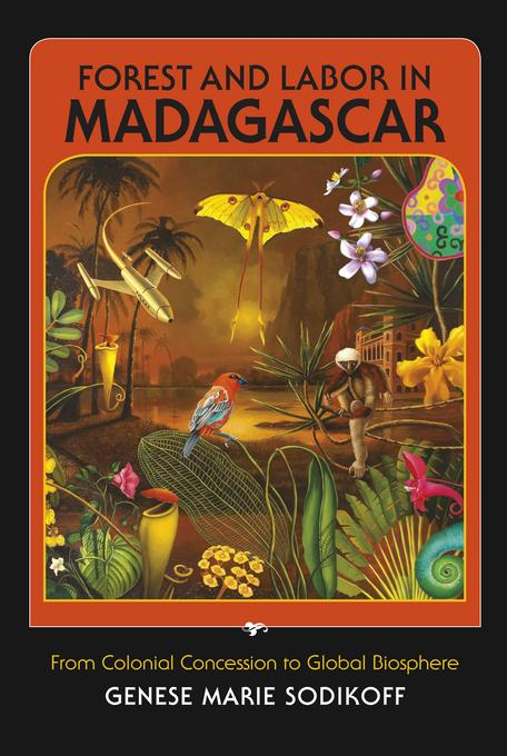 Forest and Labor in Madagascar: From Colonial Concession to Global Biosphere EB9780253005847