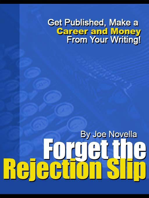 Forget the Rejection Slip, Get published, Make a Career and Money From Your Writing! EB9780646473420